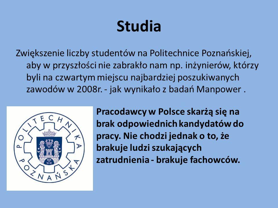 Studia Zwiększenie liczby studentów na Politechnice Poznańskiej, aby w przyszłości nie zabrakło nam np. inżynierów, którzy byli na czwartym miejscu na
