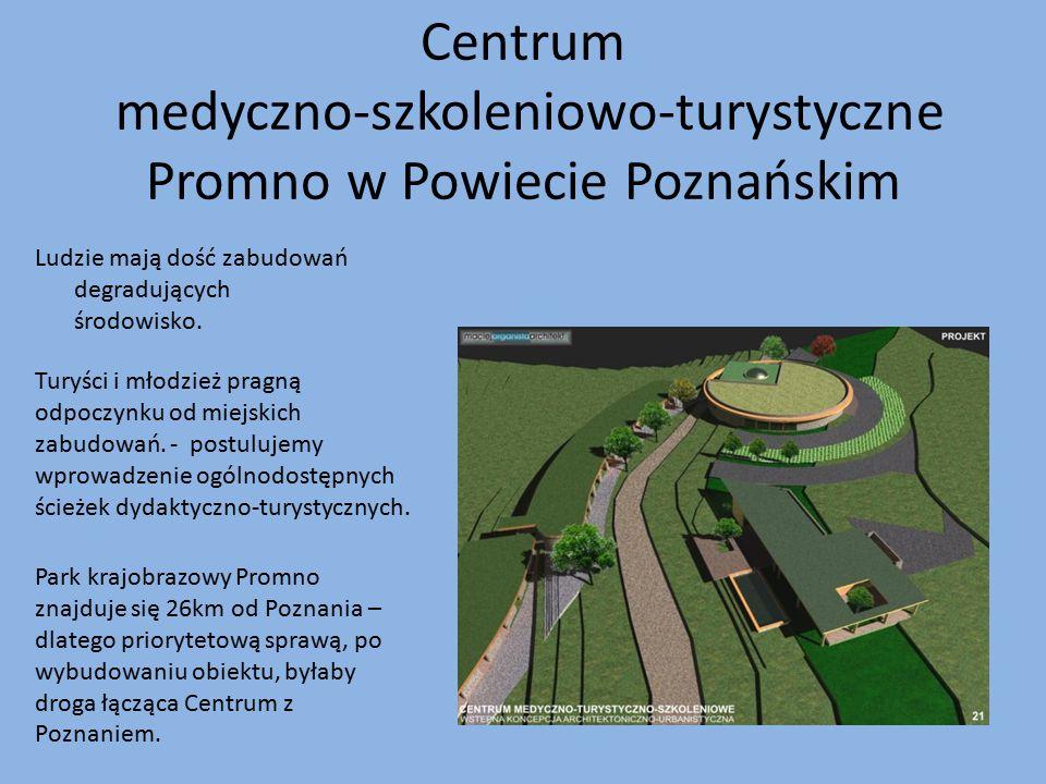 Centrum medyczno-szkoleniowo-turystyczne Promno w Powiecie Poznańskim Ludzie mają dość zabudowań degradujących środowisko. Turyści i młodzież pragną o