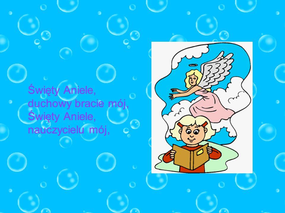 Święty Aniele, duchowy bracie mój, Święty Aniele, nauczycielu mój,