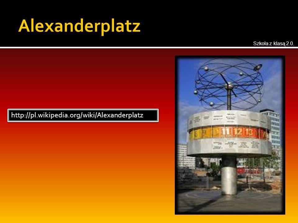http://pl.wikipedia.org/wiki/Alexanderplatz Szkoła z klasą 2.0.