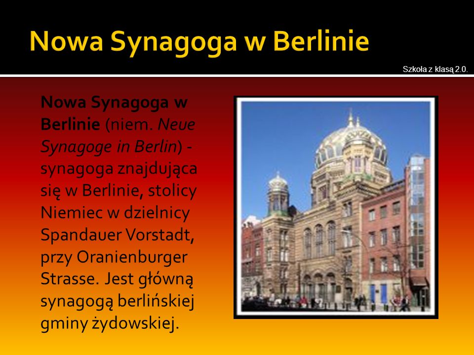 Nowa Synagoga w Berlinie (niem. Neue Synagoge in Berlin) - synagoga znajdująca się w Berlinie, stolicy Niemiec w dzielnicy Spandauer Vorstadt, przy Or