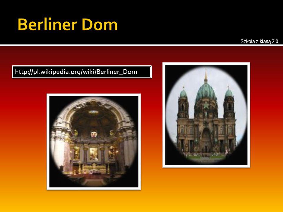 http://pl.wikipedia.org/wiki/Berliner_Dom Szkoła z klasą 2.0.