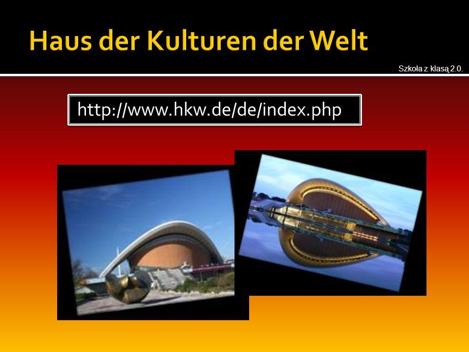 http://www.hkw.de/de/index.php Szkoła z klasą 2.0.
