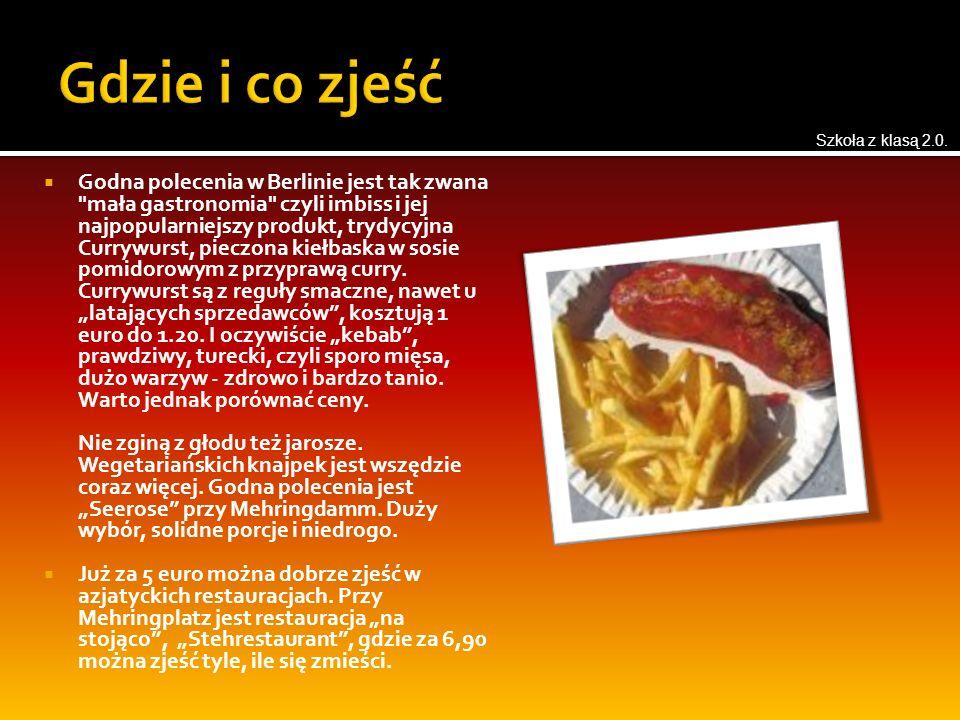  Godna polecenia w Berlinie jest tak zwana mała gastronomia czyli imbiss i jej najpopularniejszy produkt, trydycyjna Currywurst, pieczona kiełbaska w sosie pomidorowym z przyprawą curry.