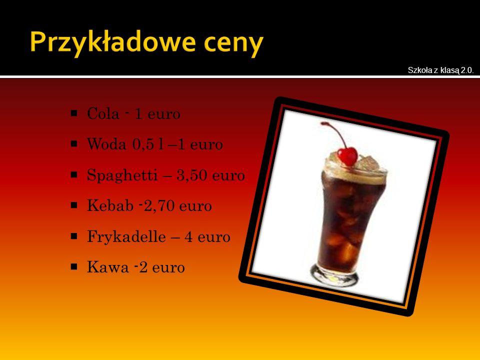  Cola - 1 euro  Woda 0,5 l –1 euro  Spaghetti – 3,50 euro  Kebab -2,70 euro  Frykadelle – 4 euro  Kawa -2 euro Szkoła z klasą 2.0.