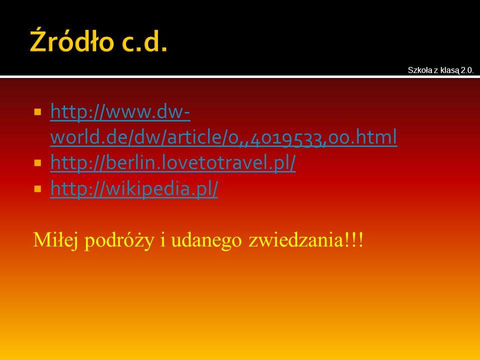  http://www.dw- world.de/dw/article/0,,4019533,00.html http://www.dw- world.de/dw/article/0,,4019533,00.html  http://berlin.lovetotravel.pl/ http://berlin.lovetotravel.pl/  http://wikipedia.pl/ http://wikipedia.pl/ Miłej podróży i udanego zwiedzania!!.