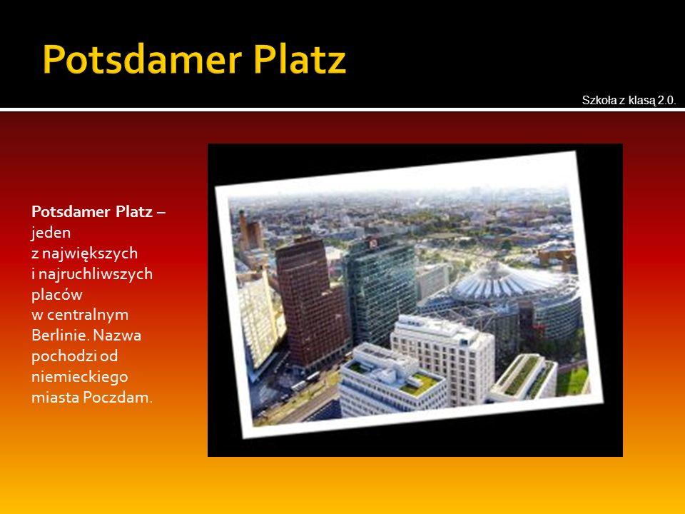 Potsdamer Platz – jeden z największych i najruchliwszych placów w centralnym Berlinie. Nazwa pochodzi od niemieckiego miasta Poczdam. Szkoła z klasą 2