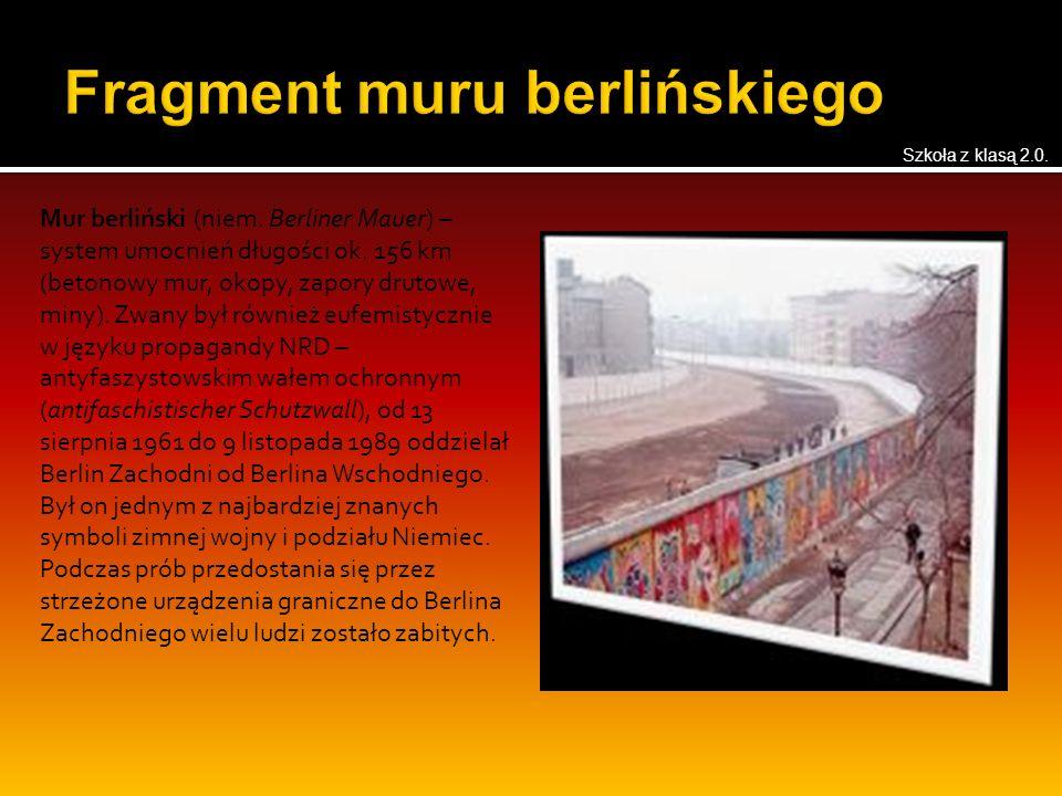 Mur berliński (niem. Berliner Mauer) – system umocnień długości ok. 156 km (betonowy mur, okopy, zapory drutowe, miny). Zwany był również eufemistyczn