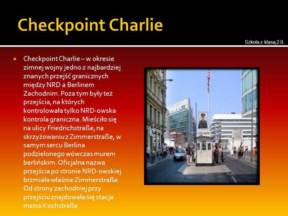  Checkpoint Charlie – w okresie zimnej wojny jedno z najbardziej znanych przejść granicznych między NRD a Berlinem Zachodnim. Poza tym były też przej
