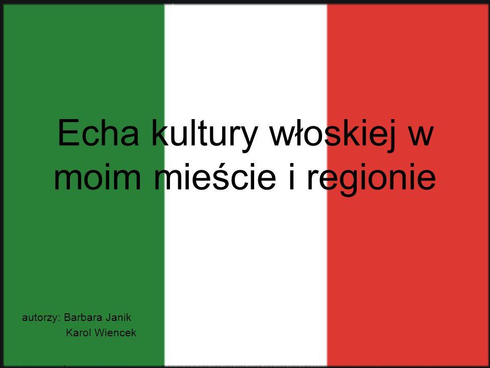 Echa kultury włoskiej w moim mieście i regionie autorzy: Barbara Janik Karol Wiencek