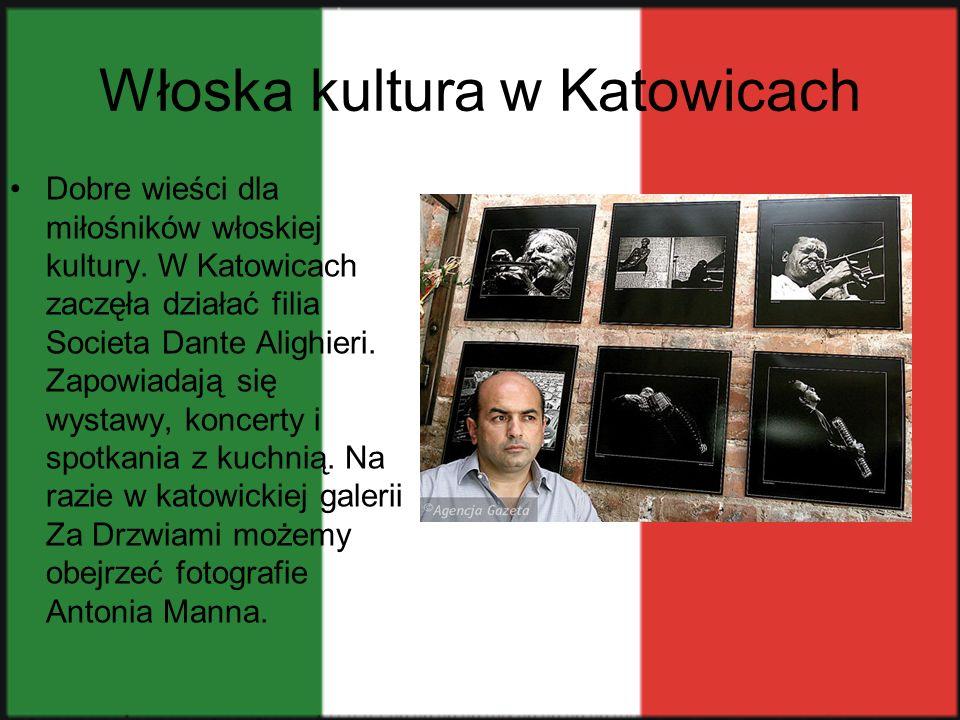 Włoska kultura w Katowicach Dobre wieści dla miłośników włoskiej kultury. W Katowicach zaczęła działać filia Societa Dante Alighieri. Zapowiadają się