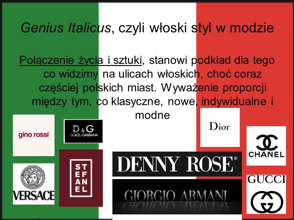 Genius Italicus, czyli włoski styl w modzie Połączenie życia i sztuki, stanowi podkład dla tego co widzimy na ulicach włoskich, choć coraz częściej po