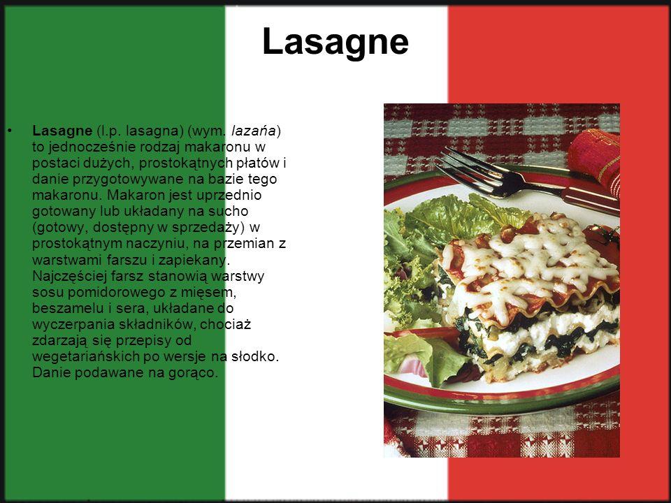 Lasagne Lasagne (l.p. lasagna) (wym. lazańa) to jednocześnie rodzaj makaronu w postaci dużych, prostokątnych płatów i danie przygotowywane na bazie te