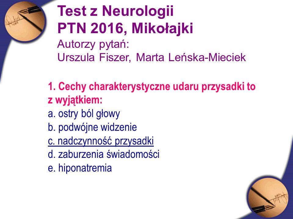 Test z Neurologii PTN 2016, Mikołajki Autorzy pytań: Urszula Fiszer, Marta Leńska-Mieciek 1. Cechy charakterystyczne udaru przysadki to z wyjątkiem: a