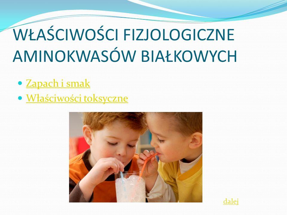 WŁAŚCIWOŚCI FIZJOLOGICZNE AMINOKWASÓW BIAŁKOWYCH Zapach i smak Właściwości toksyczne dalej