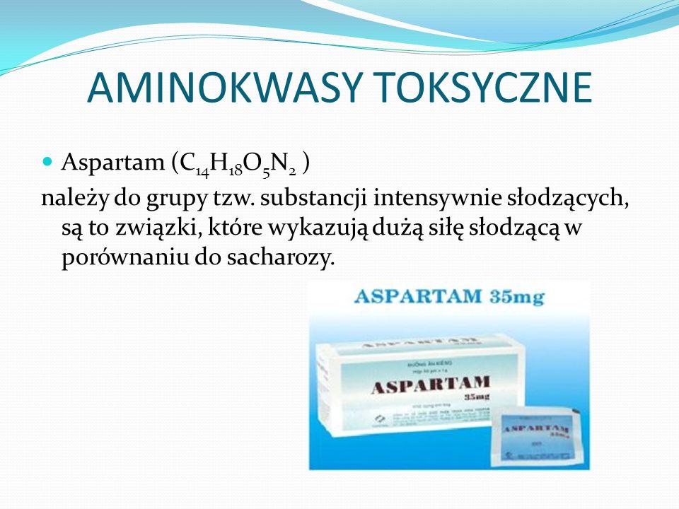 AMINOKWASY TOKSYCZNE Aspartam (C 14 H 18 O 5 N 2 ) należy do grupy tzw.