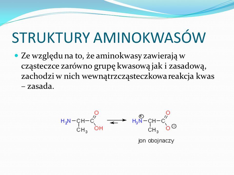 STRUKTURY AMINOKWASÓW Ze względu na to, że aminokwasy zawierają w cząsteczce zarówno grupę kwasową jak i zasadową, zachodzi w nich wewnątrzcząsteczkowa reakcja kwas – zasada.