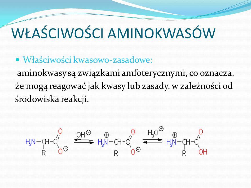 WŁAŚCIWOŚCI AMINOKWASÓW Właściwości kwasowo-zasadowe: aminokwasy są związkami amfoterycznymi, co oznacza, że mogą reagować jak kwasy lub zasady, w zależności od środowiska reakcji.