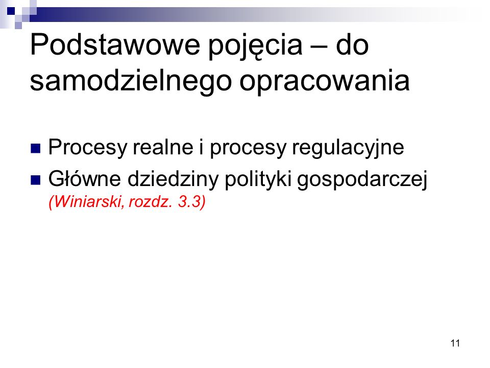 11 Podstawowe pojęcia – do samodzielnego opracowania Procesy realne i procesy regulacyjne Główne dziedziny polityki gospodarczej (Winiarski, rozdz.