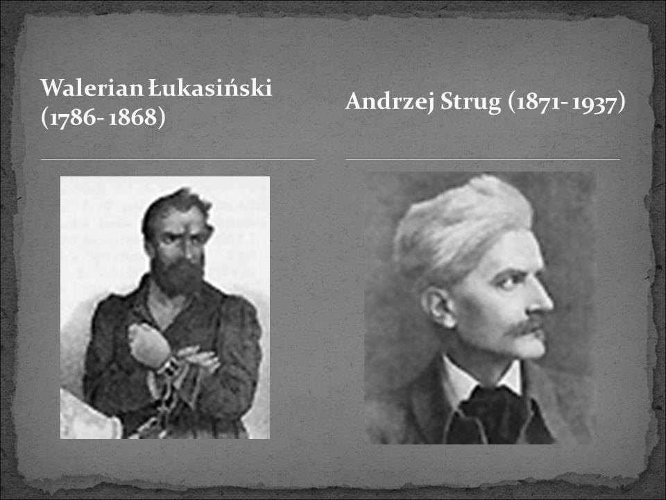 Walerian Łukasiński (1786- 1868) Andrzej Strug (1871- 1937)