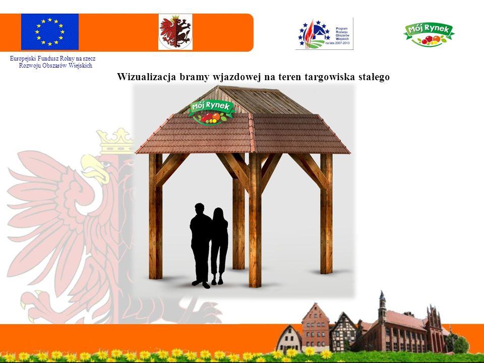 Europejski Fundusz Rolny na rzecz Rozwoju Obszarów Wiejskich Wizualizacja bramy wjazdowej na teren targowiska stałego