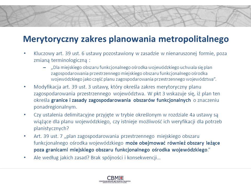 Merytoryczny zakres planowania metropolitalnego Kluczowy art. 39 ust. 6 ustawy pozostawiony w zasadzie w nienaruszonej formie, poza zmianą terminologi
