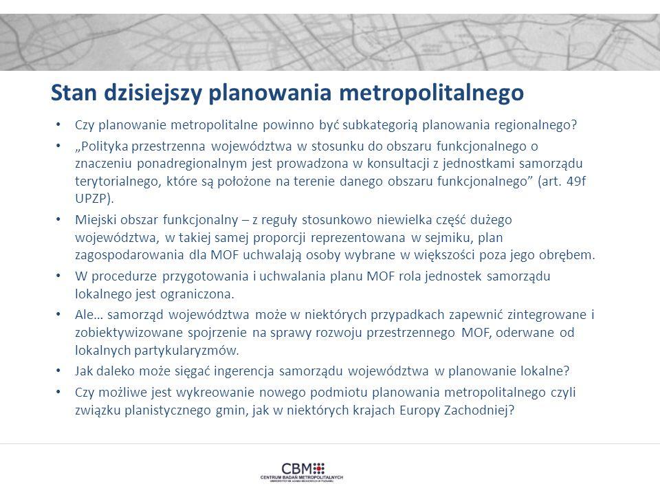 """Stan dzisiejszy planowania metropolitalnego Czy planowanie metropolitalne powinno być subkategorią planowania regionalnego? """"Polityka przestrzenna woj"""