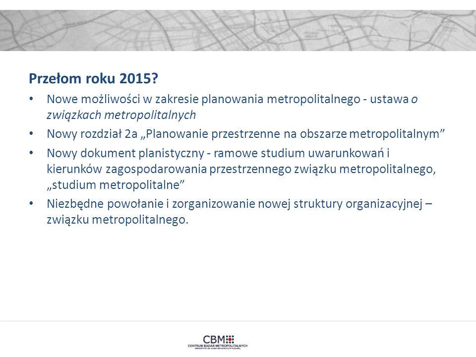 """Przełom roku 2015? Nowe możliwości w zakresie planowania metropolitalnego - ustawa o związkach metropolitalnych Nowy rozdział 2a """"Planowanie przestrze"""