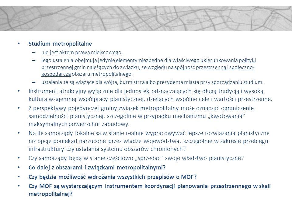 Studium metropolitalne – nie jest aktem prawa miejscowego, – jego ustalenia obejmują jedynie elementy niezbędne dla właściwego ukierunkowania polityki przestrzennej gmin należących do związku, ze względu na spójność przestrzenną i społeczno- gospodarczą obszaru metropolitalnego.