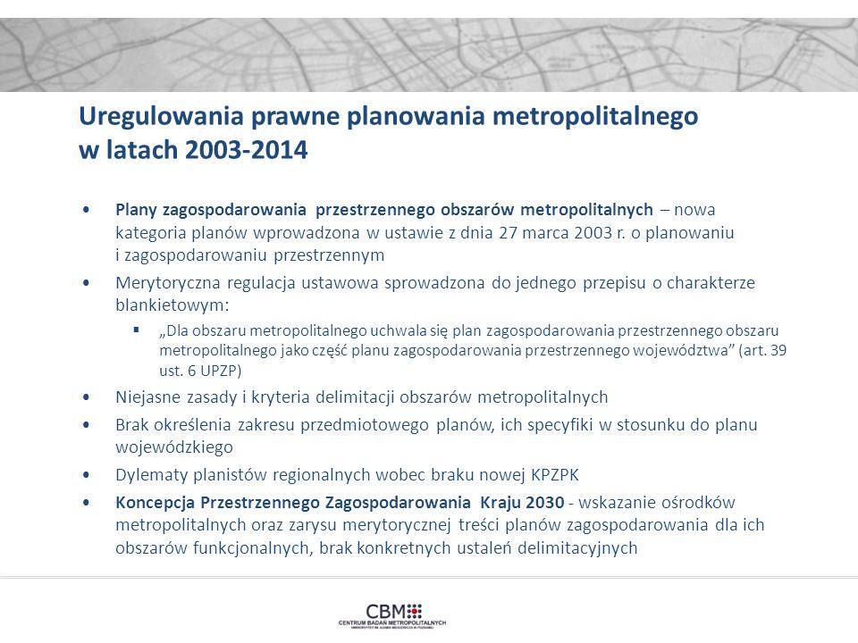 Uregulowania prawne planowania metropolitalnego w latach 2003-2014 Plany zagospodarowania przestrzennego obszarów metropolitalnych – nowa kategoria pl