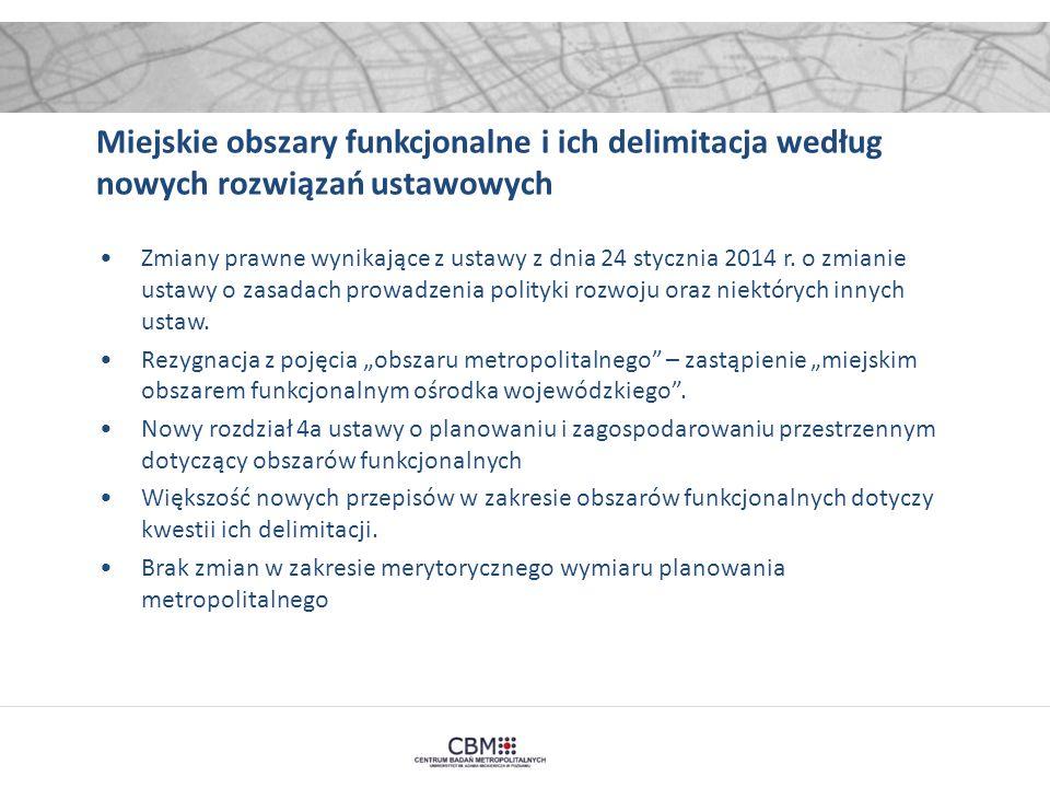 Miejskie obszary funkcjonalne i ich delimitacja według nowych rozwiązań ustawowych Zmiany prawne wynikające z ustawy z dnia 24 stycznia 2014 r.