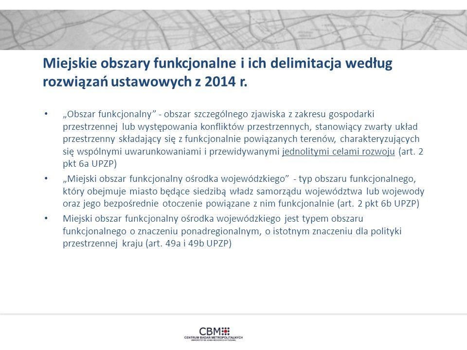 """Miejskie obszary funkcjonalne i ich delimitacja według rozwiązań ustawowych z 2014 r. """"Obszar funkcjonalny"""" - obszar szczególnego zjawiska z zakresu g"""