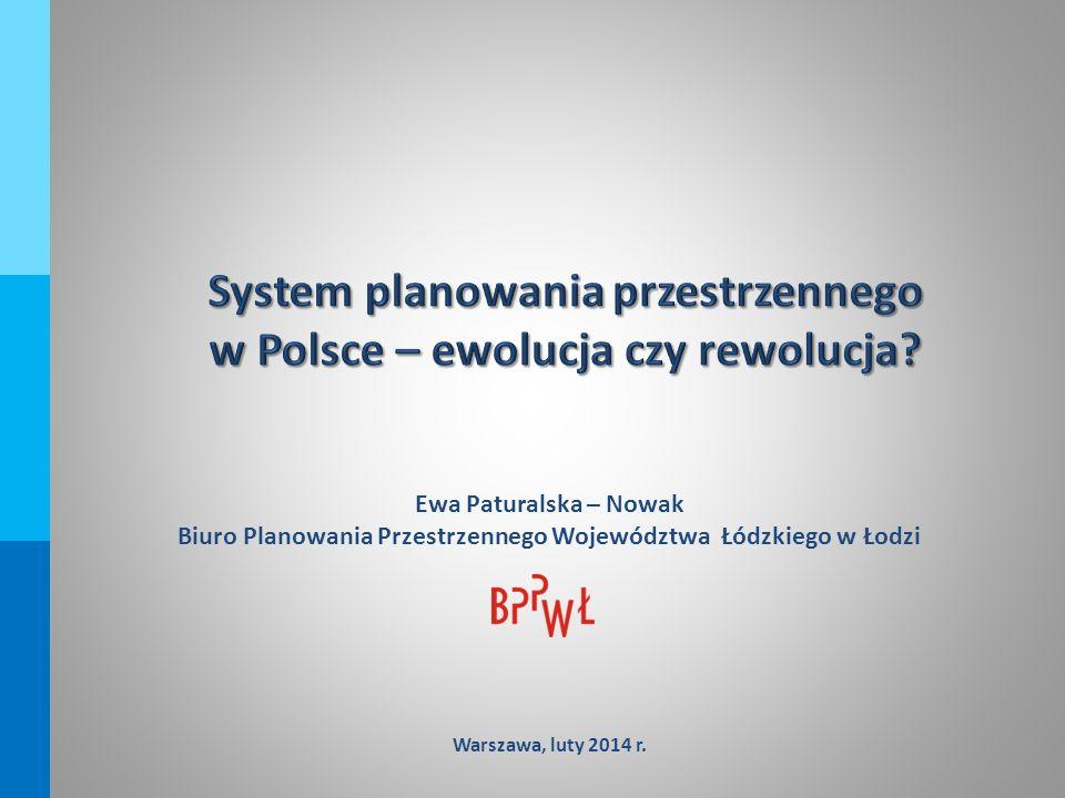 Ewa Paturalska – Nowak Biuro Planowania Przestrzennego Województwa Łódzkiego w Łodzi Warszawa, luty 2014 r.