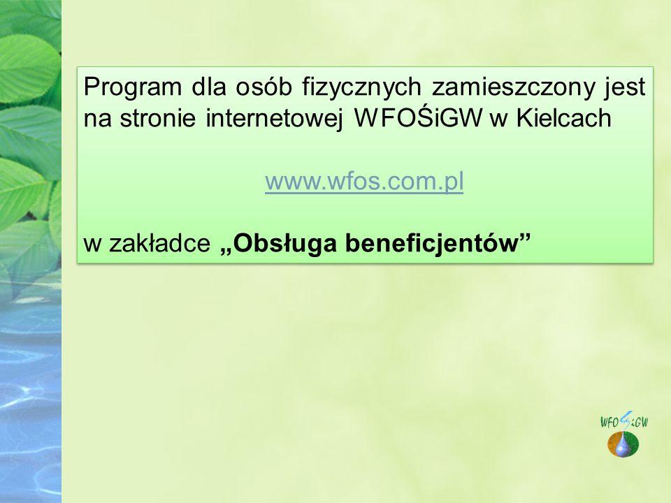"""Program dla osób fizycznych zamieszczony jest na stronie internetowej WFOŚiGW w Kielcach www.wfos.com.pl w zakładce """"Obsługa beneficjentów Program dla osób fizycznych zamieszczony jest na stronie internetowej WFOŚiGW w Kielcach www.wfos.com.pl w zakładce """"Obsługa beneficjentów"""