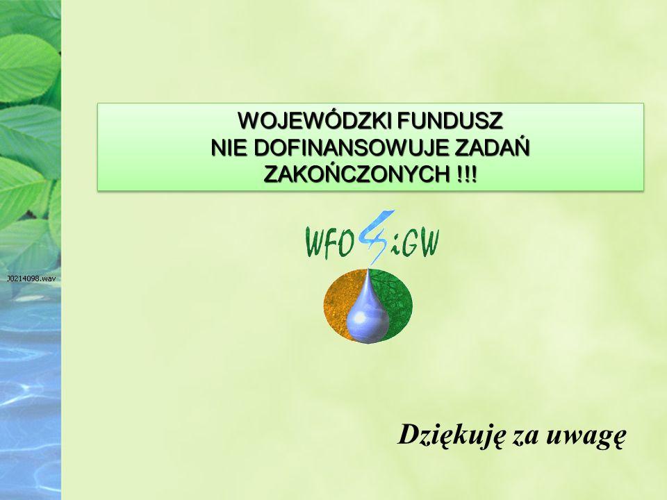 WOJEWÓDZKI FUNDUSZ NIE DOFINANSOWUJE ZADAŃ ZAKOŃCZONYCH !!.