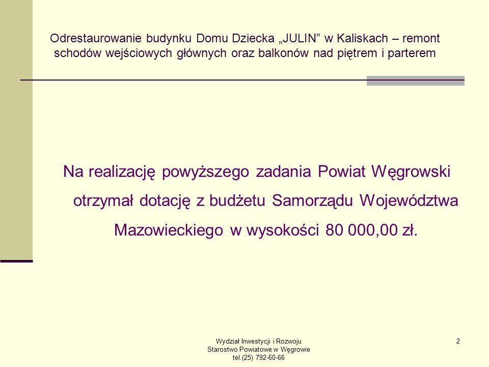 """Wydział Inwestycji i Rozwoju Starostwo Powiatowe w Węgrowie tel.(25) 792-60-66 2 Odrestaurowanie budynku Domu Dziecka """"JULIN"""" w Kaliskach – remont sch"""
