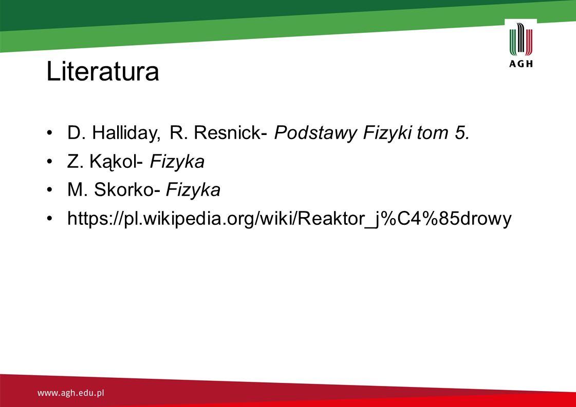 Literatura D. Halliday, R. Resnick- Podstawy Fizyki tom 5.