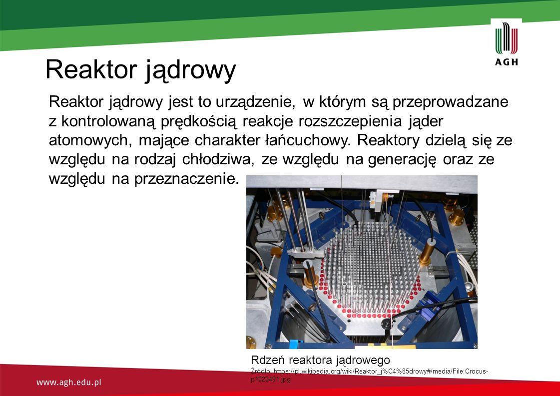 Reaktor jądrowy Reaktor jądrowy jest to urządzenie, w którym są przeprowadzane z kontrolowaną prędkością reakcje rozszczepienia jąder atomowych, mające charakter łańcuchowy.