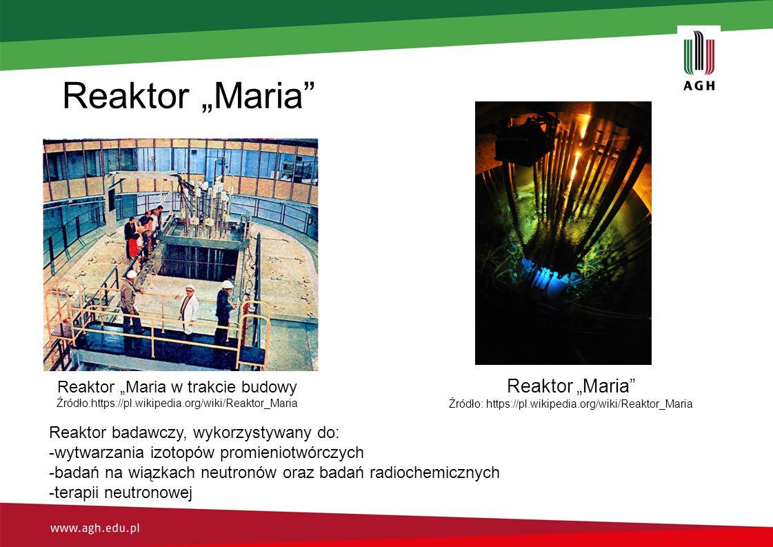 """Reaktor """"Maria Reaktor """"Maria w trakcie budowy Źródło:https://pl.wikipedia.org/wiki/Reaktor_Maria Reaktor """"Maria Źródło: https://pl.wikipedia.org/wiki/Reaktor_Maria Reaktor badawczy, wykorzystywany do: -wytwarzania izotopów promieniotwórczych -badań na wiązkach neutronów oraz badań radiochemicznych -terapii neutronowej"""