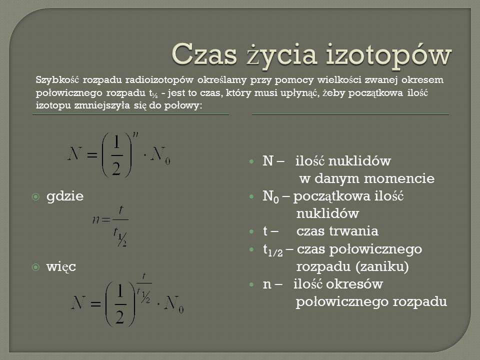  Zale ż no ść ilo ś ci izotopu promieniotwórczego od up ł ywaj ą cego czasu obrazuje poni ż szy wykres: