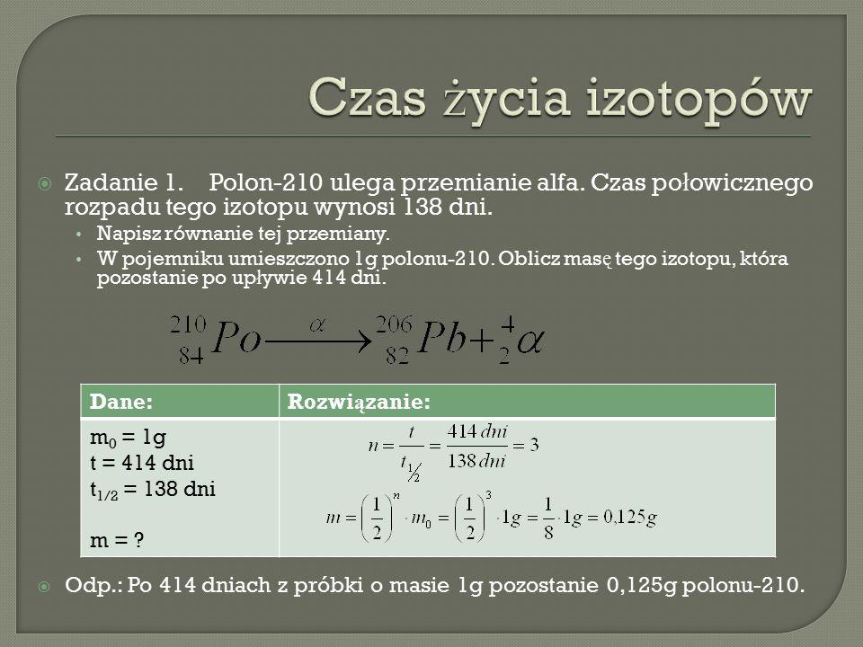  Zadanie 1.Polon-210 ulega przemianie alfa.