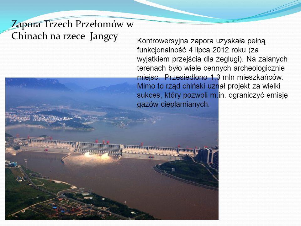 Zapora Trzech Przełomów w Chinach na rzece Jangcy Kontrowersyjna zapora uzyskała pełną funkcjonalność 4 lipca 2012 roku (za wyjątkiem przejścia dla że