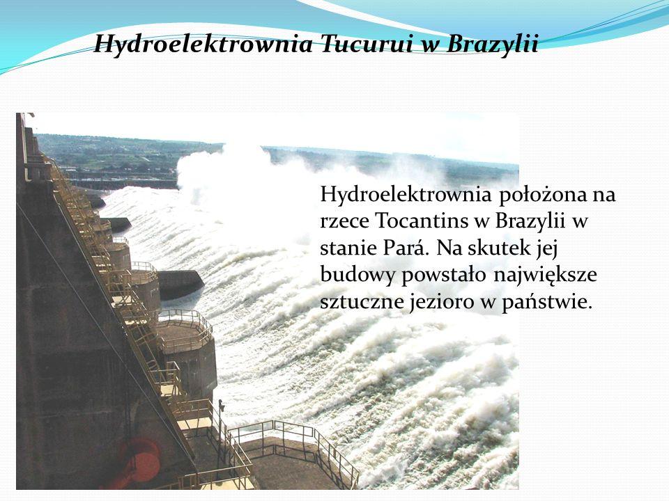 Hydroelektrownia Tucurui w Brazylii Hydroelektrownia położona na rzece Tocantins w Brazylii w stanie Pará. Na skutek jej budowy powstało największe sz