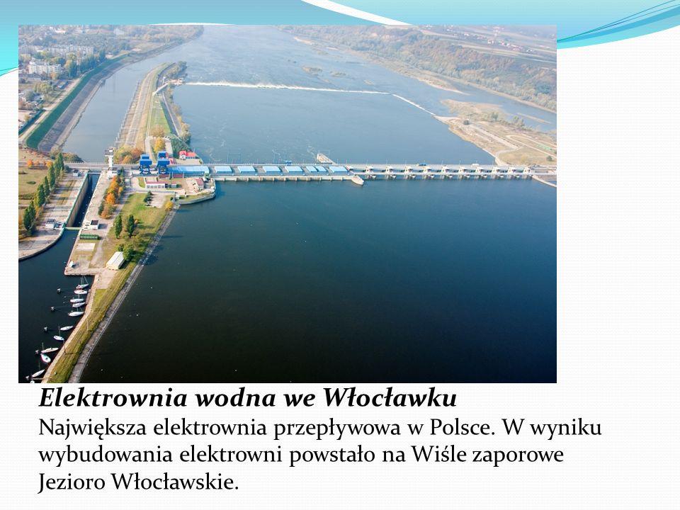 Elektrownia wodna we Włocławku Największa elektrownia przepływowa w Polsce. W wyniku wybudowania elektrowni powstało na Wiśle zaporowe Jezioro Włocław