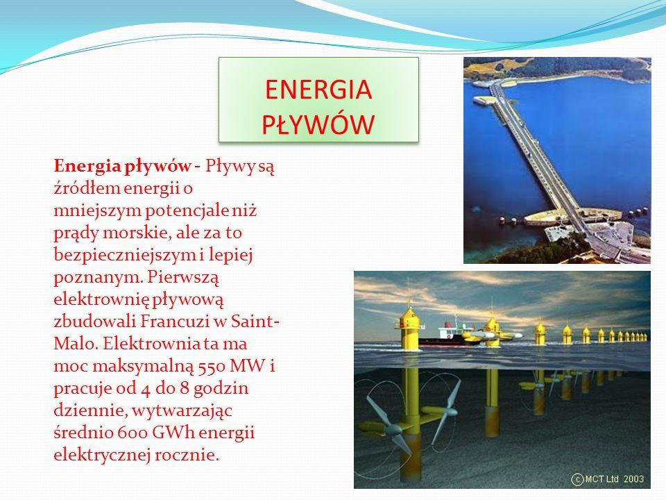 ENERGIA PŁYWÓW Energia pływów - Pływy są źródłem energii o mniejszym potencjale niż prądy morskie, ale za to bezpieczniejszym i lepiej poznanym. Pierw