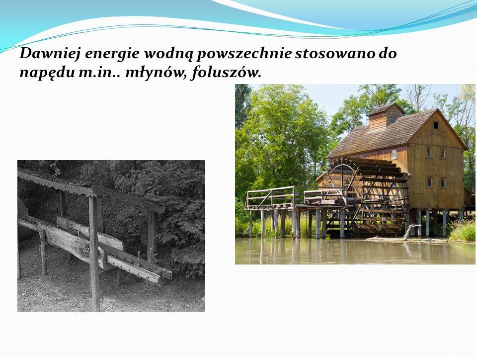Dawniej energie wodną powszechnie stosowano do napędu m.in.. młynów, foluszów.
