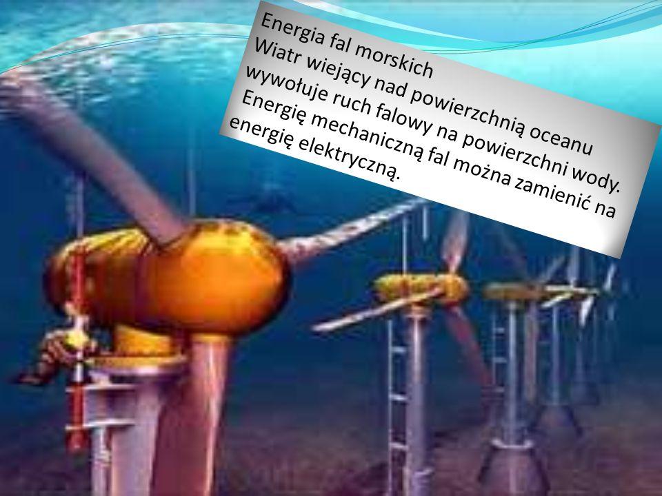 Energia fal morskich Wiatr wiejący nad powierzchnią oceanu wywołuje ruch falowy na powierzchni wody. Energię mechaniczną fal można zamienić na energię
