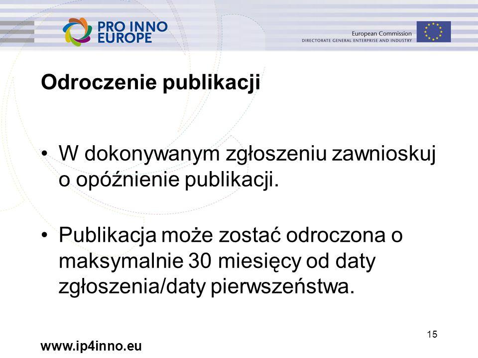 www.ip4inno.eu 15 Odroczenie publikacji W dokonywanym zgłoszeniu zawnioskuj o opóźnienie publikacji.