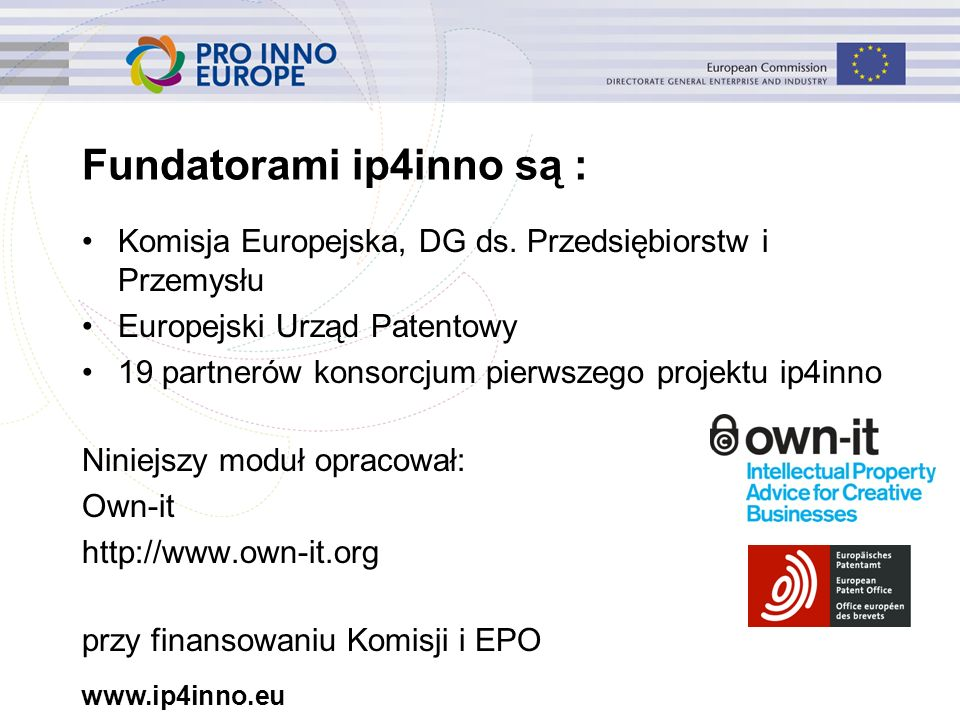 www.ip4inno.eu Fundatorami ip4inno są : Komisja Europejska, DG ds.