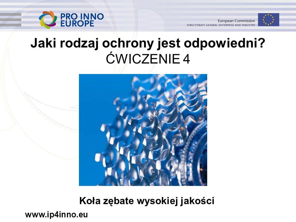 www.ip4inno.eu Jaki rodzaj ochrony jest odpowiedni ĆWICZENIE 4 Koła zębate wysokiej jakości
